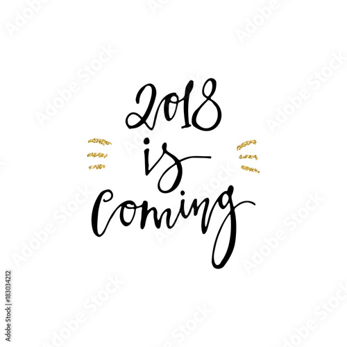 2018 is coming calligraphy phrase with gold glitter texture modern lettering new year card