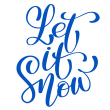 Text Let It Snow - Hand Drawn Christmas And New Year Winter Holidays Lettering Quote. Fun Brush Ink Inscription For Greeting Card Or Poster Design