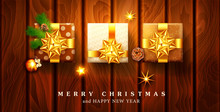 Vector Illustration For Merry Christmas And Happy New Year.Greeting Card With New Year's Three Packaged Gifts In Boxes With A Gold Bow, Ball, Branches Of Spruce, On A Wooden Background.