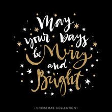 May Your Days Be Merry And Bright. Christmas Greeting Card With Calligraphy. Hand Drawn Design Elements. Handwritten Modern Lettering.