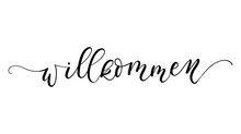 Willkommen Inscription Meaning Welcome In German. Vector Poster. Calligraphy Isolated On White Background. Print For Poster, Card.