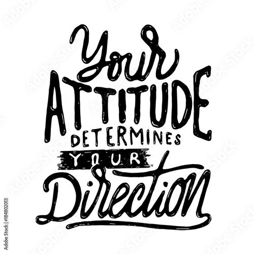 Staande foto Positive Typography Vintage Hand Drawing Typography Motivational Quote Illustration - Your Attitude Determines Your Direction