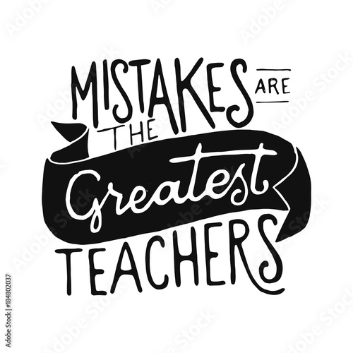 Staande foto Positive Typography Vintage Hand Drawing Typography Motivational Quote Illustration - Mistakes Are The Greatest Teachers
