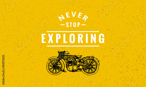 Fotografie, Obraz  Never Stop Exploring (Hand Drawn Motorcycle Quote Vector Illustration)