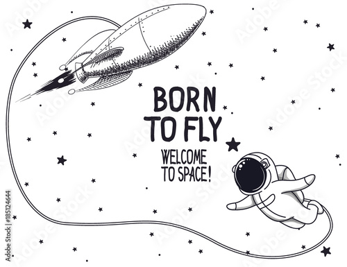 Born to fly.Vector illustration with rocket and cute astronaut.Space flying