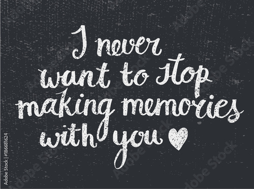 Fotografía Vector love quote lettering I never want to stop making memories with you
