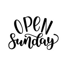 Open Sunday Handlettering Isolated On White Background, Vector Illustration. Brush Ink Lettering. Modern Calligraphy For Public Places, Shops And Others