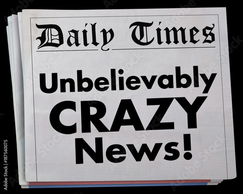 Fotografie, Obraz  Unbelievably Crazy News Headlines Shock Surprise Insane 3d Illustration