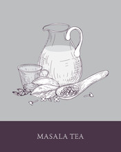 Glass Pitcher, Cup Of Masala Chai Or Spiced Tea, Spoon And Various Indian Spices On Gray Background. Tasty Traditional Flavored Beverage. Hand Draw Vector Illustration In Elegant Vintage Style.