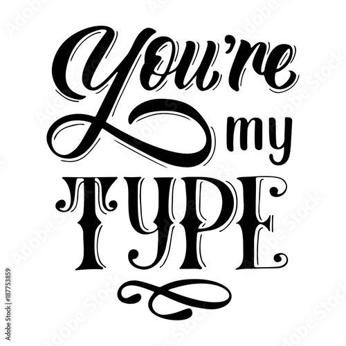 Youre My Type Hand Lettering Slogan Isolated On White Background Vector Vintage Illustration