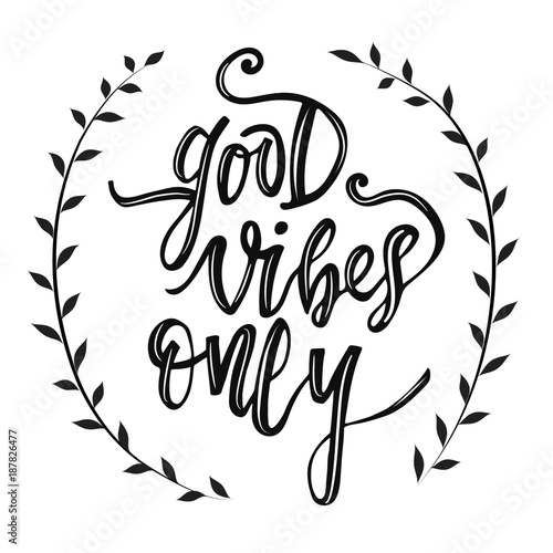 Staande foto Positive Typography Good vibes only vector hand sketched lettering phrase isolated on white background with branches. Motivational text. Handwritten modern brush calligraphy for greeting card, t-shirt, prints, stickers.