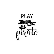 Play Like A Pirate Lettering . Kids Logo Emblem. Printing Fabric Textile. Pattern For Boy
