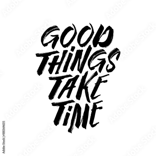 Photo  Good things take time motivational typography