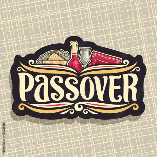 Fotografie, Obraz  Vector logo for Passover holiday, original brush font for word passover, cut label with religious book torah, kosher flatbread matzah on antique plate, bottle of red wine and vintage cup