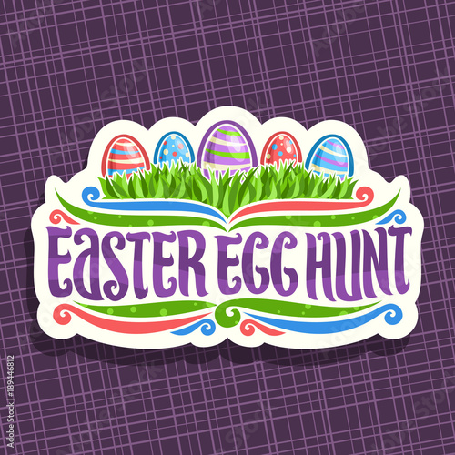 Plakat  Vector logo for Easter holiday, original handwritten brush typeface for title text easter egg hunt, 5 colorful painted eggs on spring green grass, easter cut paper label on purple abstract background