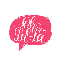 Oh La La Hand Lettering Quote In Speech Bubble. Vector Typographic Illustration Of French Words Used For Surprise.