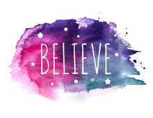 Believe Word With Stars On Hand Drawn Watercolor Brush Paint Background. Vector Illustration
