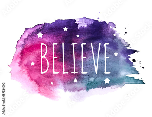 Spoed Foto op Canvas Positive Typography Believe Word with Stars on Hand Drawn Watercolor Brush Paint Background. Vector Illustration