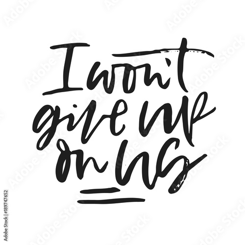 I Wont Give Up On Us Hand Written Calligraphic Phrase Hand Drawn