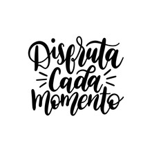 Disfruta Cada Momento Translated From Spanish Enjoy Every Moment Vector Handwritten Phrase On White Background.
