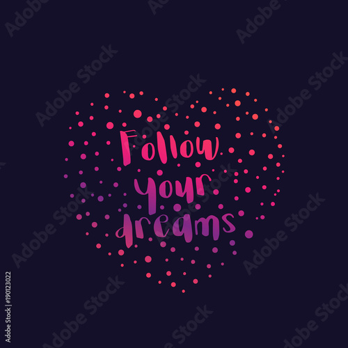 Photo  Follow your dreams text in heart, vector print with inspirational quote