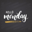 Hello monday lettering quote, Hand drawn calligraphic sign. Vector illustration on chalkboard background