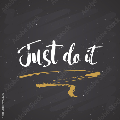Plakat Just do it lettering handwritten sign, Hand drawn grunge calligraphic text. Vector illustration on chalkboard background