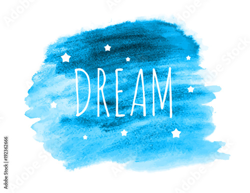 Poster Positive Typography Dream Word with Stars on Hand Drawn Watercolor Brush Paint Background. Vector Illustration