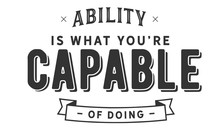 Ability Is What You're Capable...