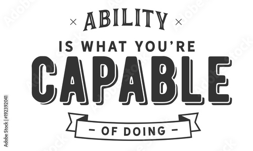 ability is what you're capable of doing Wallpaper Mural