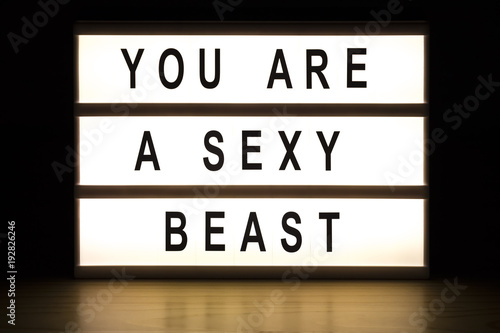 Your a sexy beast