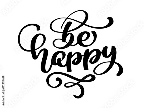 Hand drawn Be happy hand lettering. Handmade vector calligraphy Poster