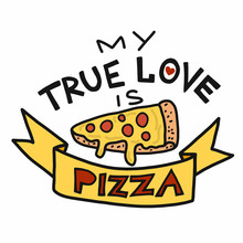 My True Love Is Pizza Vector I...
