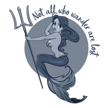 """Not All Who Wander Are Lost"" - Quote Poster With Mermaid Holding Trident. Vector Hand Crafted Illustration Of Mermaid In Monochrome Colors. Good For Posters, Stickers, T-shirt, Logo Design."