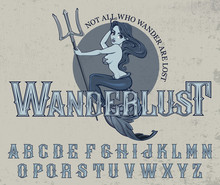 """Wanderlust"" - Typeface Poster With Mermaid Mascot. Vector Hand Crafted Font In Vintage Style With Mermaid Illustration On Grunge Background."