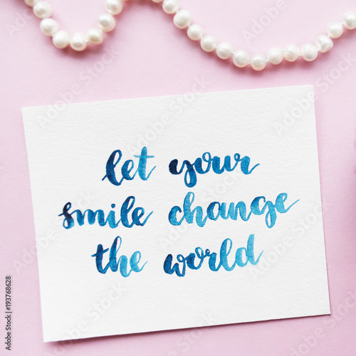 Inspirational Quote Let Your Smile Change The World Handwritten In