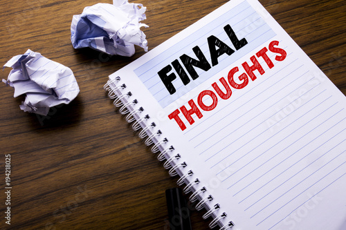 writing text showing final thoughts business concept for conclusion