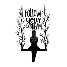 Vector Illustration With A Woman On A Swing With Tree Twigs. Follow Your Dream Inspirational Lettering Quote. Typography Print Design