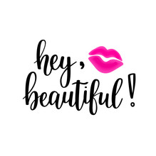 Hey Beaitiful Vector Lettering. Girl Cosmetics And Fashion Design