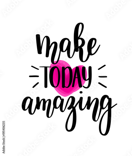 Make today amazing vector lettering