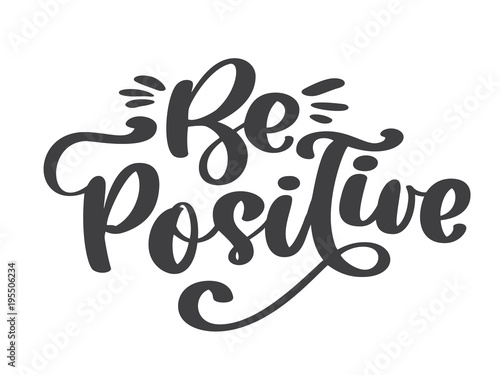Deurstickers Positive Typography Be positive vector text. Inspirational quote about happy. Modern calligraphy phrase. Lettering for print and posters. Hippie quotes. Typography poster design
