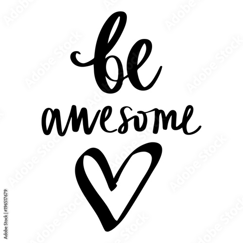 Photo  Be awesome - Vector hand drawn lettering phrase. Modern brush ca