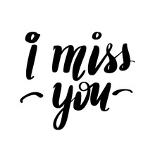 I Miss You - Vector Hand Drawn Lettering Phrase. Modern Brush Ca