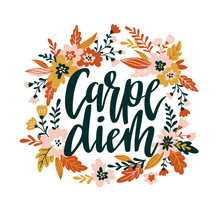 Carpe Diem Hand Written Lettering Positive Quote Inspirational Latin Phrase In The Floral Wreath. Positive Poster, Home Decoration, Greeting Card, Calligraphy Vector Illustration.