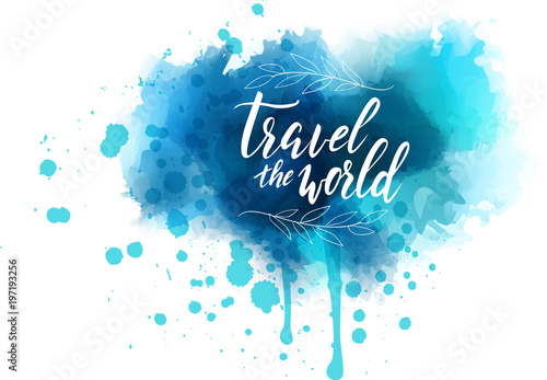 Tuinposter Vormen Travel the world hand lettering on watercolored background