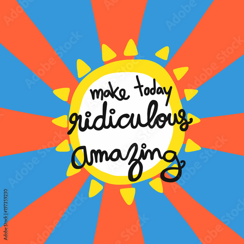 Staande foto Positive Typography Make today ridiculous amazing word lettering vector illustration