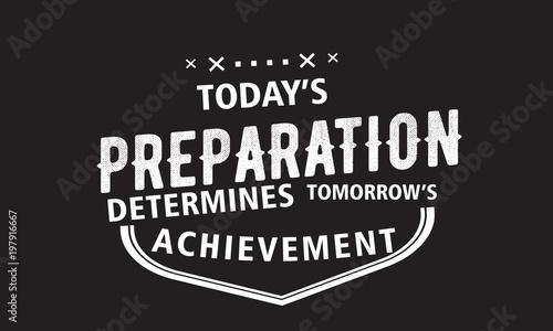 Fototapety, obrazy: today's preparation determines tomorrow's achievement