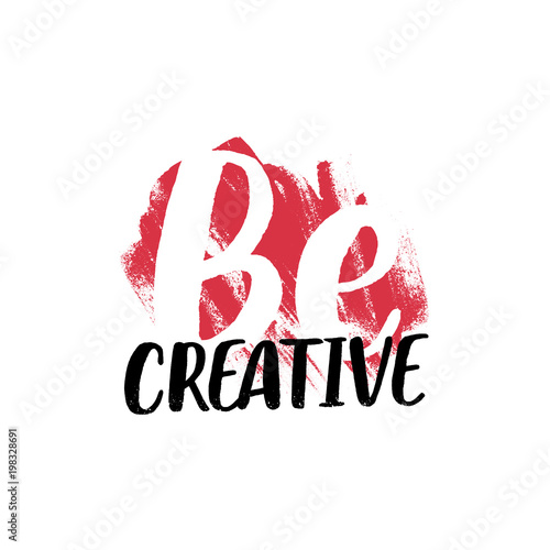 Be Creative Inspirational Slogan For T Shirt Or Poster Design Vintage Vector Illustration With Hand Drawn Lettering Quote Text And Red Paint Strokes On White Background Buy This Stock Vector And