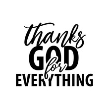 Thanks God For Everything. Christian Motivation Quote