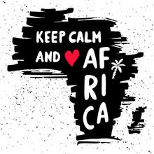Keep Calm And Love Africa. Han...